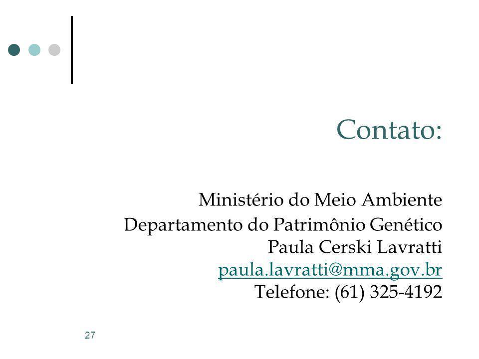 Contato: Ministério do Meio Ambiente Departamento do Patrimônio Genético Paula Cerski Lavratti paula.lavratti@mma.gov.br Telefone: (61) 325-4192
