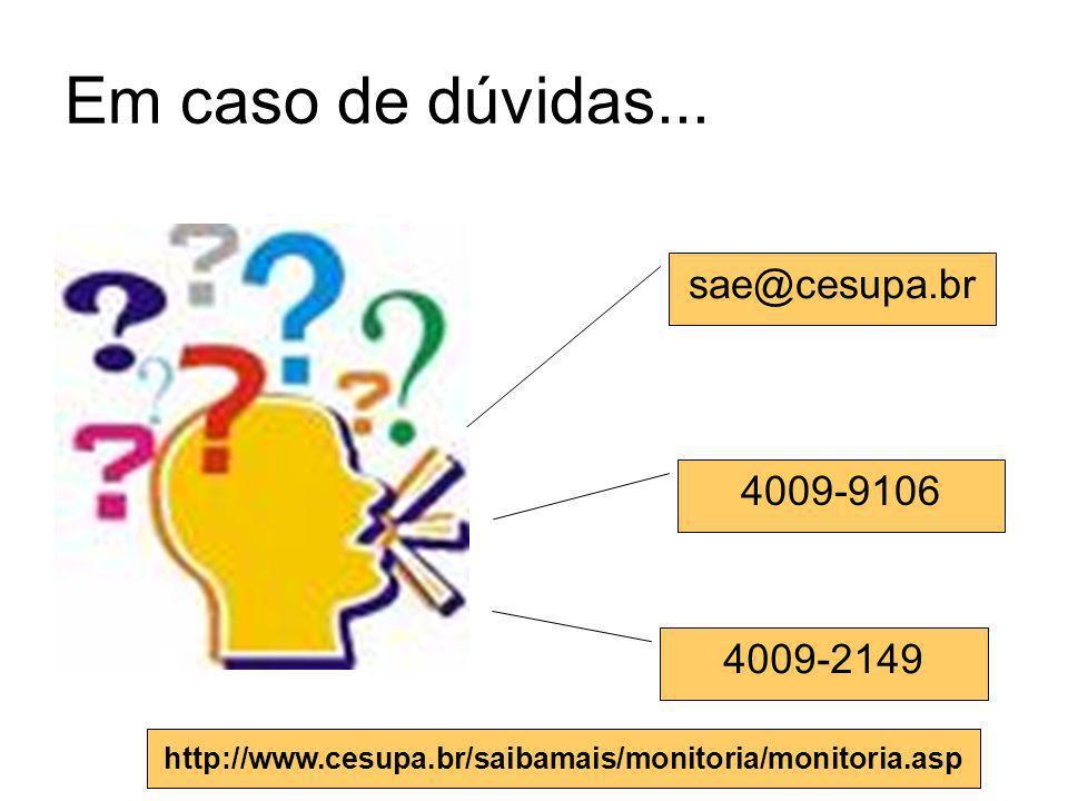 Em caso de dúvidas... sae@cesupa.br 4009-9106 4009-2149