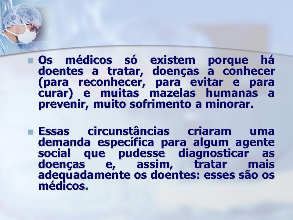 Os médicos só existem porque há doentes a tratar, doenças a conhecer (para reconhecer, para evitar e para curar) e muitas mazelas humanas a prevenir, muito sofrimento a minorar.