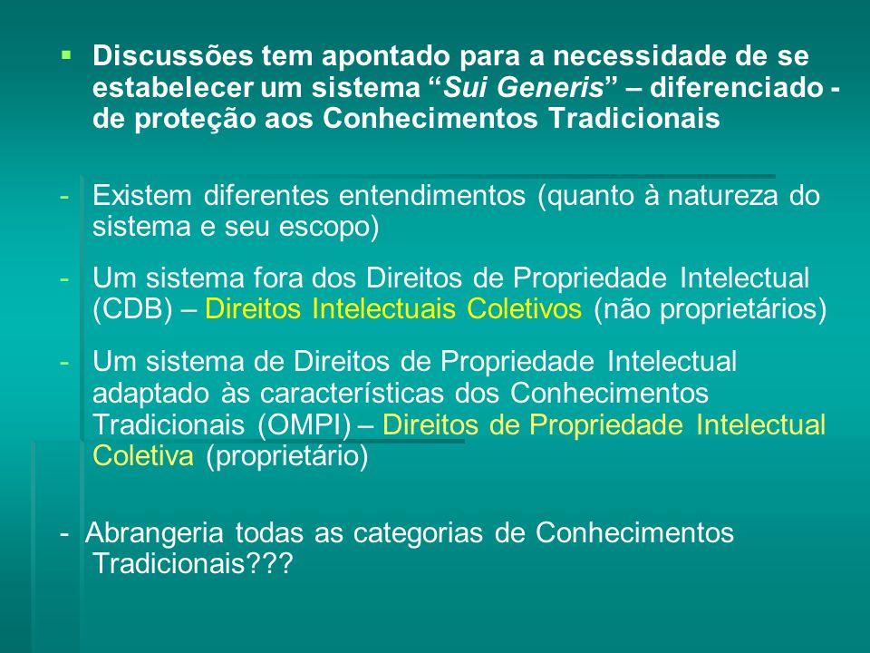 Discussões tem apontado para a necessidade de se estabelecer um sistema Sui Generis – diferenciado - de proteção aos Conhecimentos Tradicionais