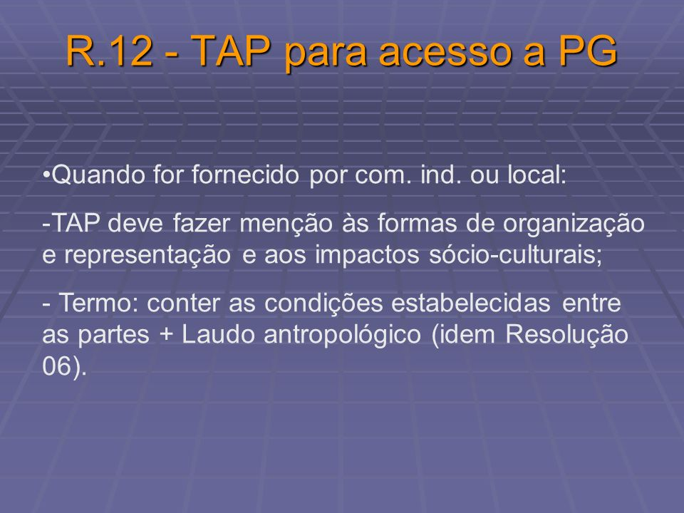 R.12 - TAP para acesso a PG Quando for fornecido por com. ind. ou local: