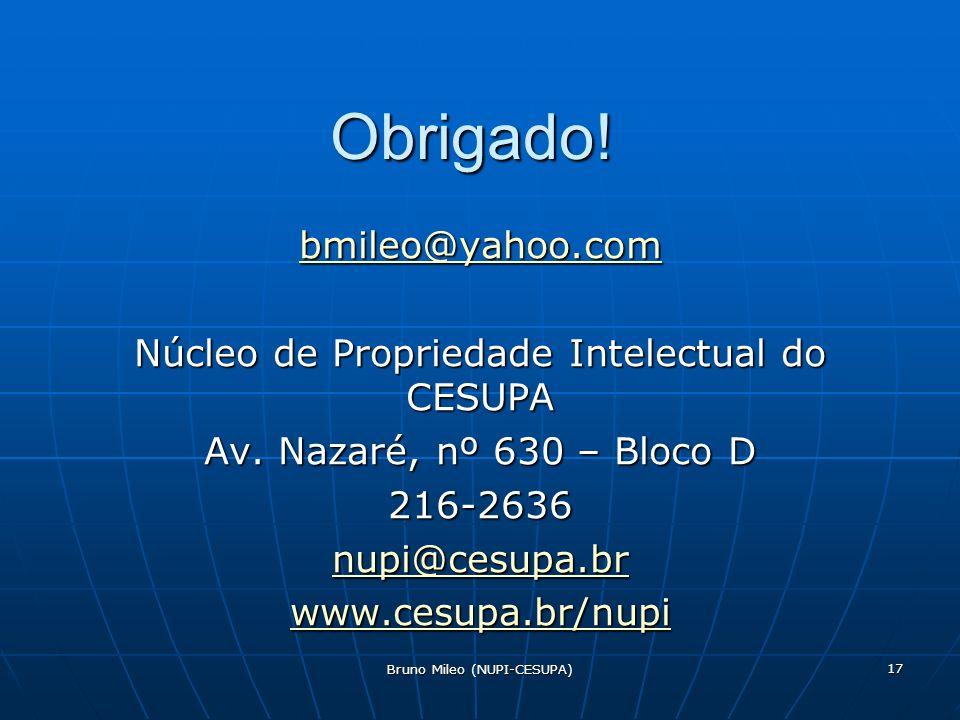 Obrigado! bmileo@yahoo.com Núcleo de Propriedade Intelectual do CESUPA