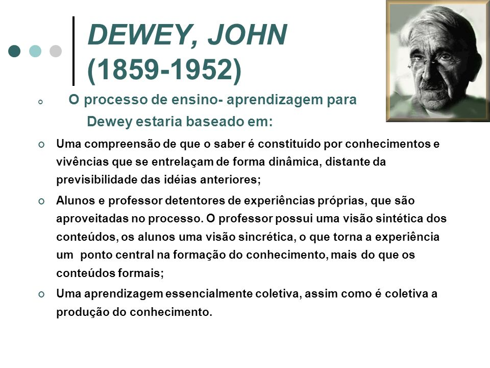DEWEY, JOHN (1859-1952) Dewey estaria baseado em: