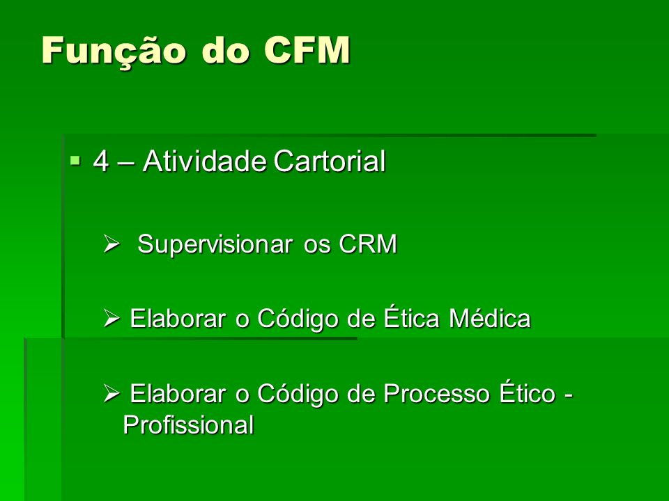 Função do CFM 4 – Atividade Cartorial Supervisionar os CRM
