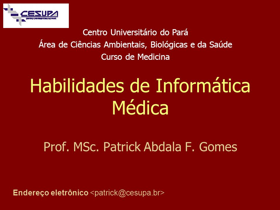 Habilidades de Informática Médica Prof. MSc. Patrick Abdala F. Gomes