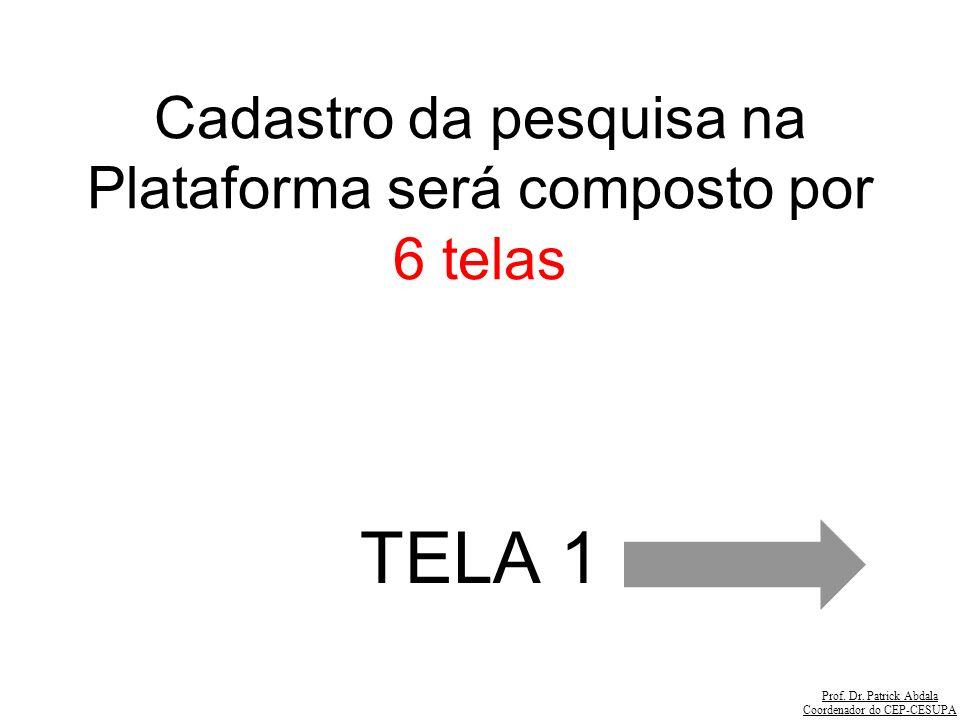 Cadastro da pesquisa na Plataforma será composto por 6 telas