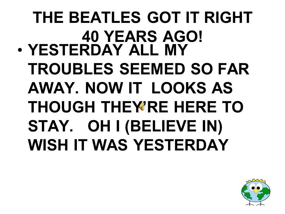 THE BEATLES GOT IT RIGHT 40 YEARS AGO!