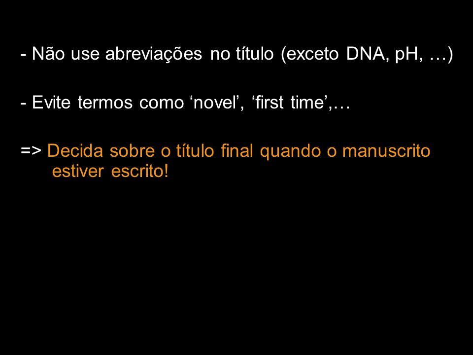 - Não use abreviações no título (exceto DNA, pH, …)