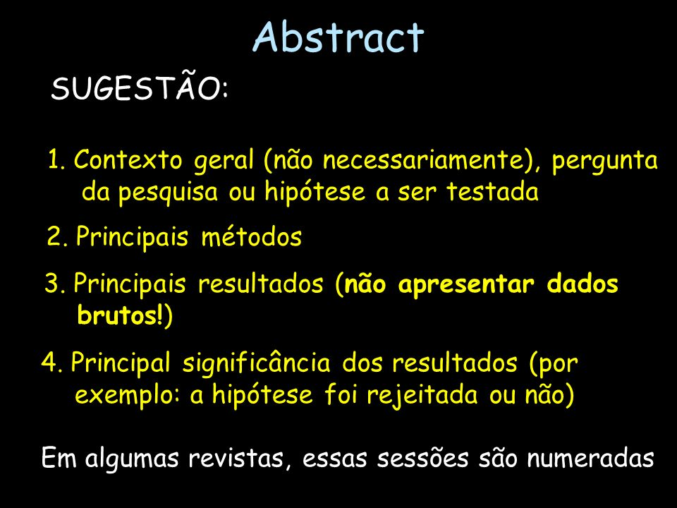 Abstract SUGESTÃO: 1. Contexto geral (não necessariamente), pergunta da pesquisa ou hipótese a ser testada.