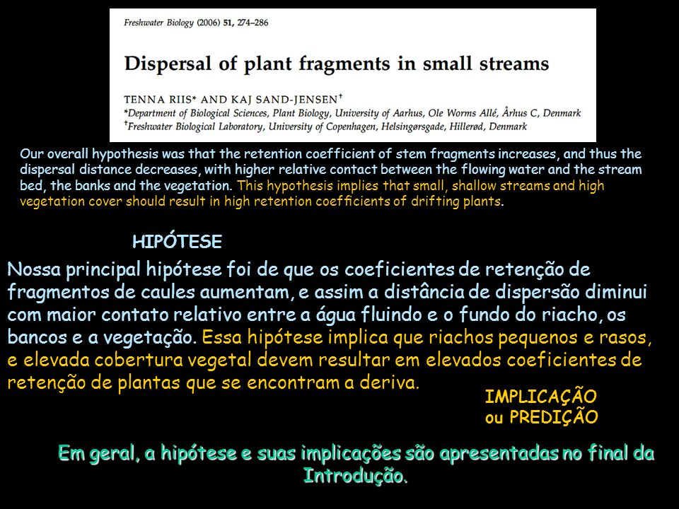 Our overall hypothesis was that the retention coefficient of stem fragments increases, and thus the dispersal distance decreases, with higher relative contact between the flowing water and the stream bed, the banks and the vegetation. This hypothesis implies that small, shallow streams and high vegetation cover should result in high retention coefficients of drifting plants.