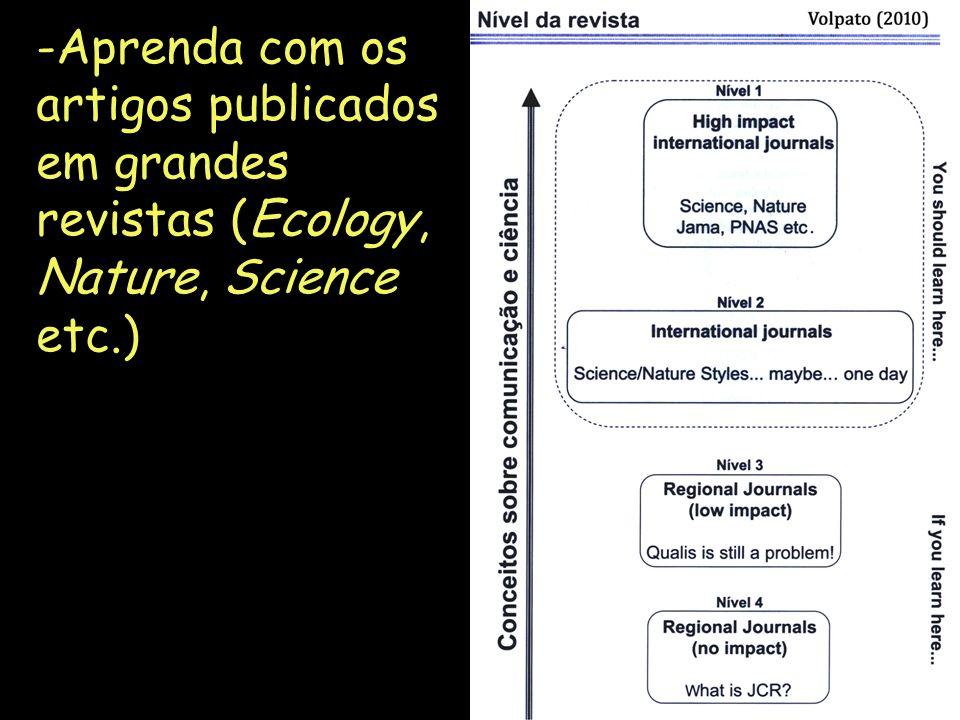Aprenda com os artigos publicados em grandes revistas (Ecology, Nature, Science etc.)