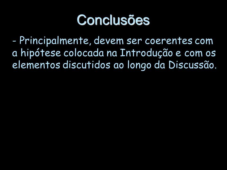 Conclusões Principalmente, devem ser coerentes com a hipótese colocada na Introdução e com os elementos discutidos ao longo da Discussão.