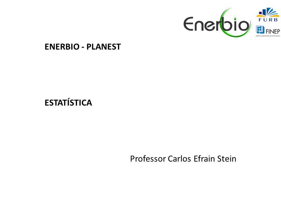 ENERBIO - PLANEST ESTATÍSTICA Professor Carlos Efrain Stein