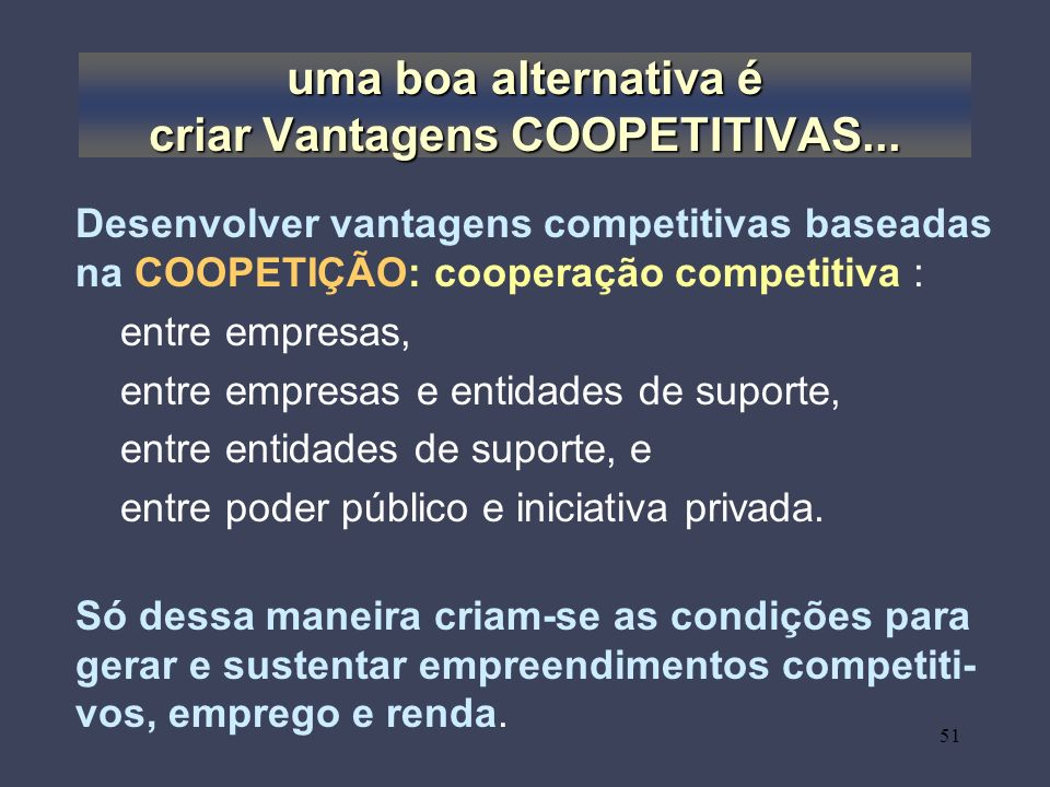 uma boa alternativa é criar Vantagens COOPETITIVAS...
