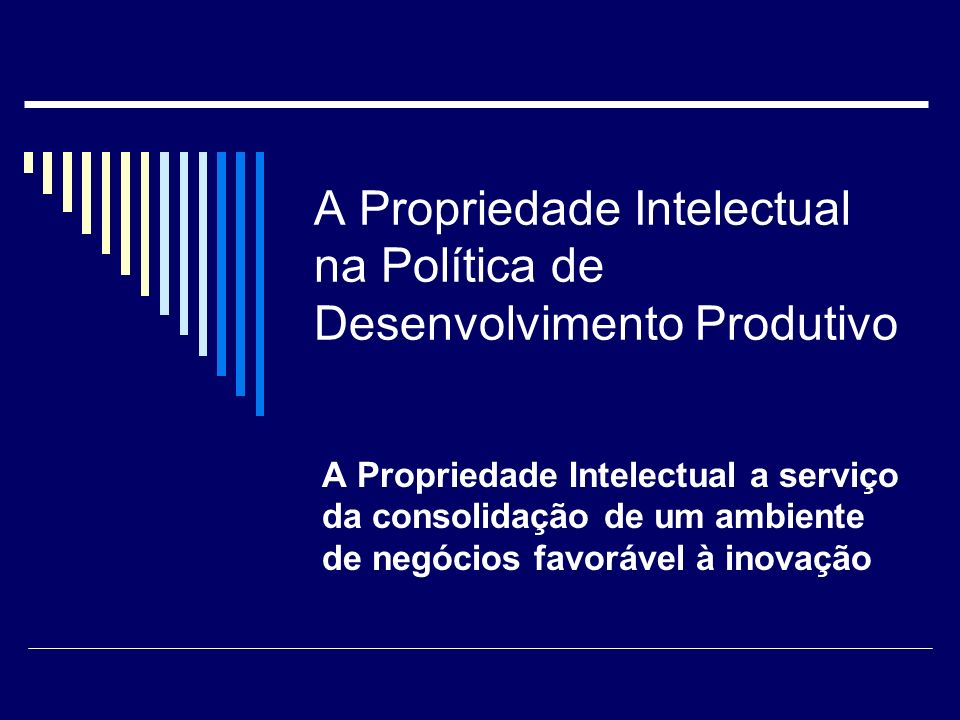 A Propriedade Intelectual na Política de Desenvolvimento Produtivo