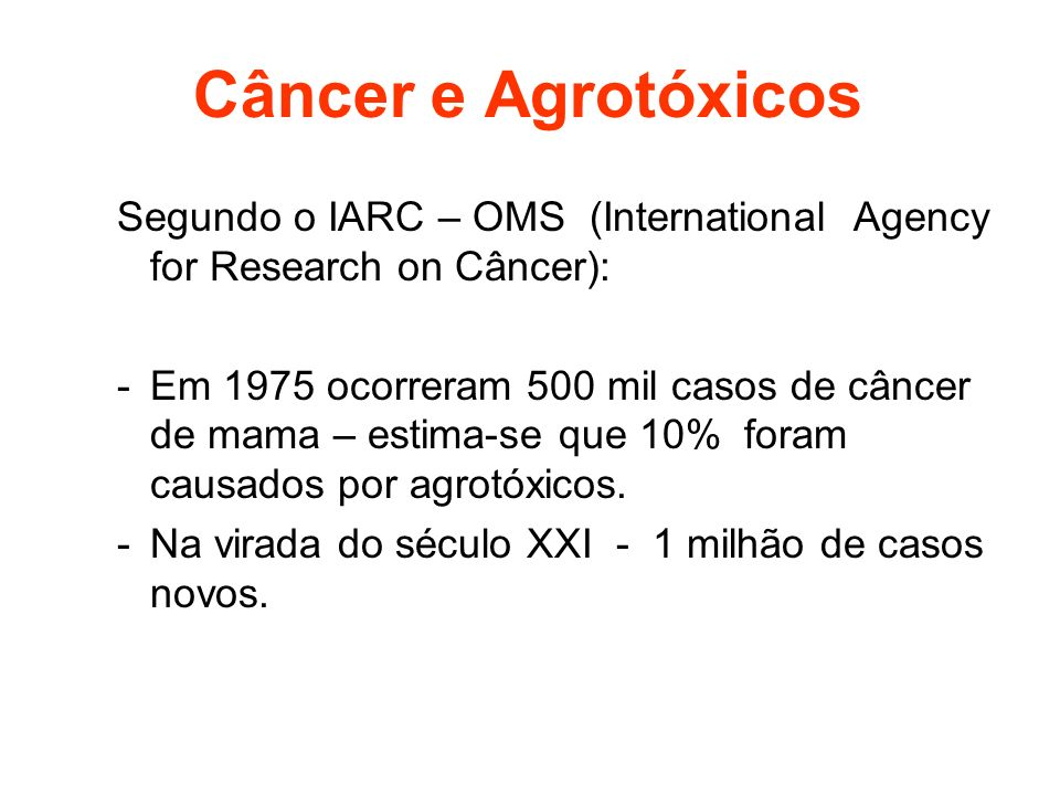 Câncer e Agrotóxicos Segundo o IARC – OMS (International Agency for Research on Câncer):