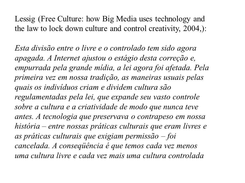Lessig (Free Culture: how Big Media uses technology and the law to lock down culture and control creativity, 2004,):