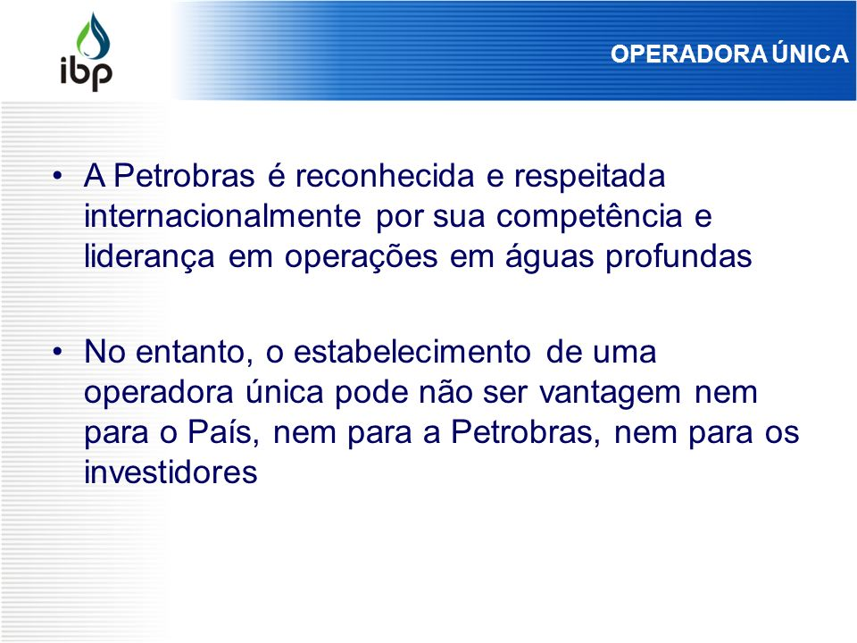 OPERADORA ÚNICA A Petrobras é reconhecida e respeitada internacionalmente por sua competência e liderança em operações em águas profundas.