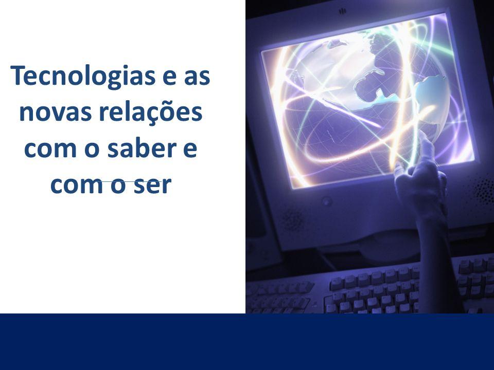 Tecnologias e as novas relações com o saber e