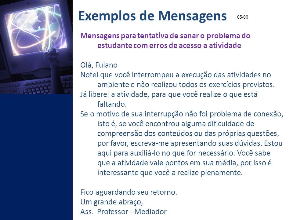 Exemplos de Mensagens 05/06. Mensagens para tentativa de sanar o problema do estudante com erros de acesso a atividade.