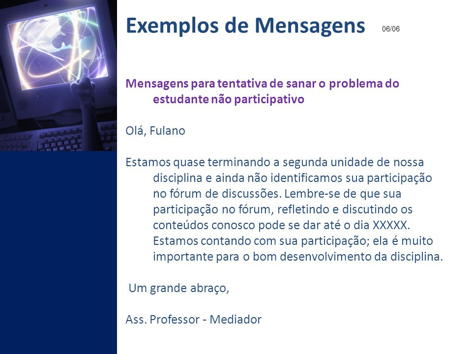 Exemplos de Mensagens 06/06. Mensagens para tentativa de sanar o problema do estudante não participativo.