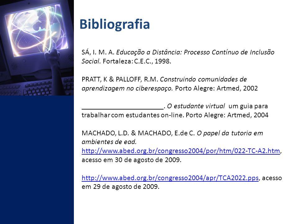 Bibliografia SÁ, I. M. A. Educação a Distância: Processo Contínuo de Inclusão Social. Fortaleza: C.E.C., 1998.