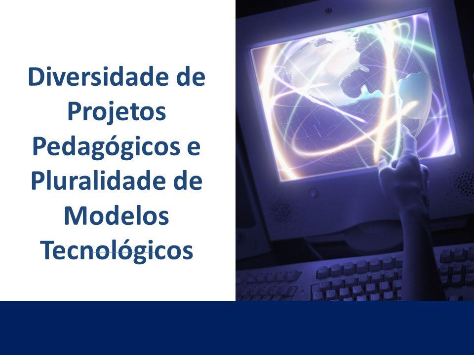 Diversidade de Projetos Pedagógicos e Pluralidade de Modelos Tecnológicos