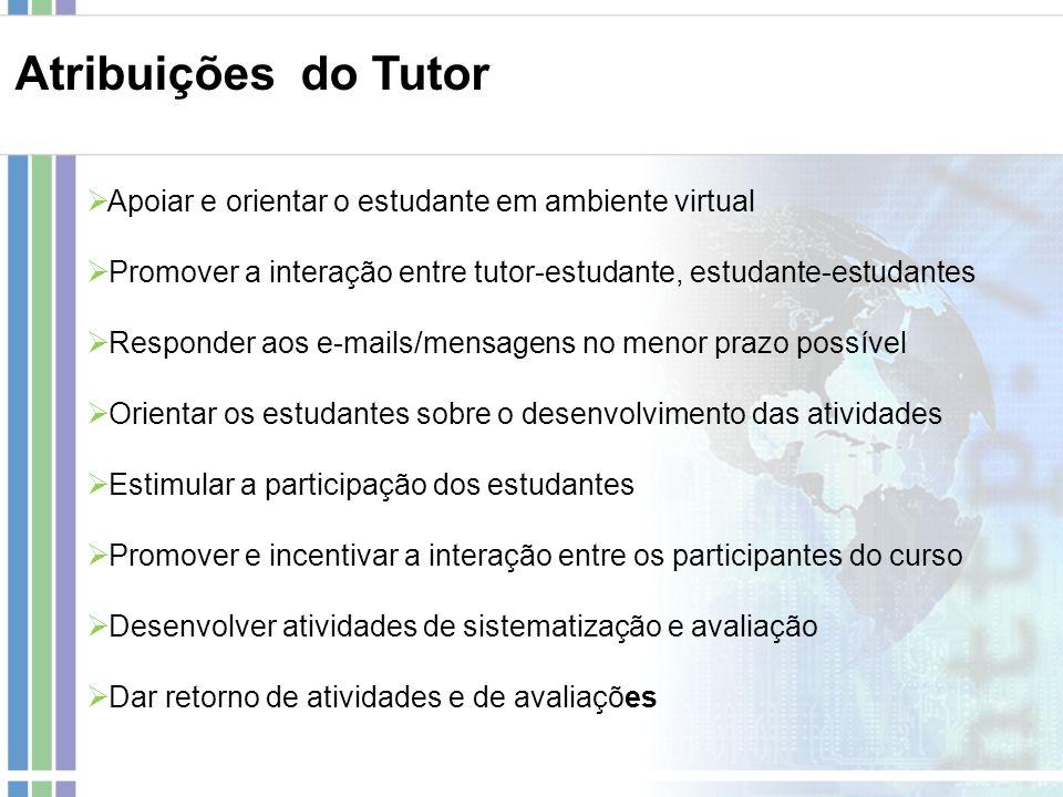 Atribuições do Tutor Apoiar e orientar o estudante em ambiente virtual