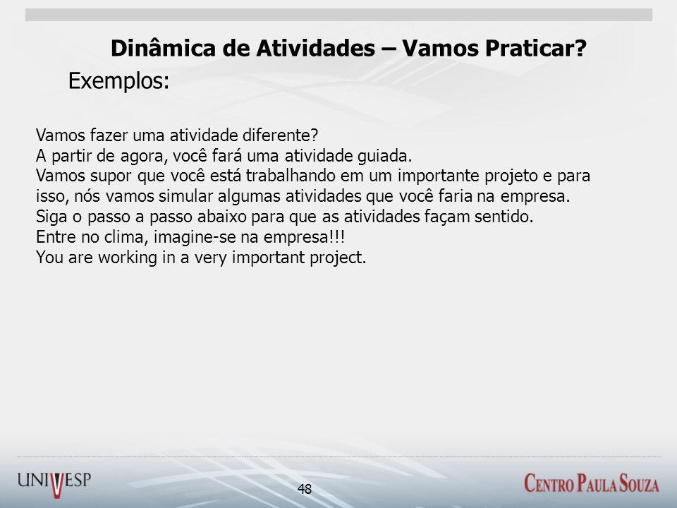 Dinâmica de Atividades – Vamos Praticar Exemplos:
