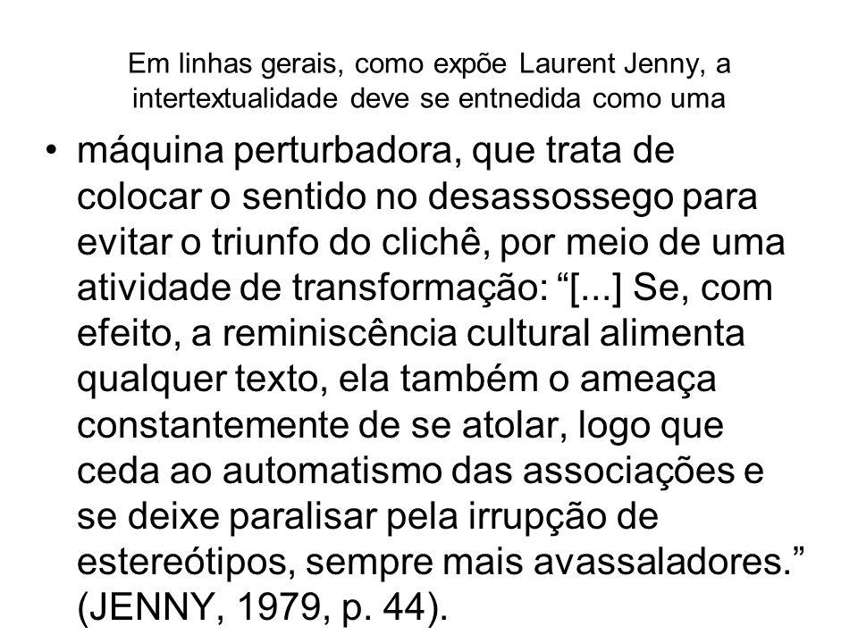 Em linhas gerais, como expõe Laurent Jenny, a intertextualidade deve se entnedida como uma