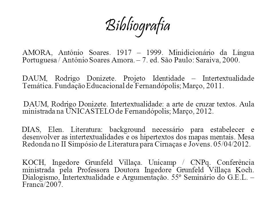 Bibliografia AMORA, Antônio Soares. 1917 – 1999. Minidicionário da Língua Portuguesa / Antônio Soares Amora. – 7. ed. São Paulo: Saraiva, 2000.