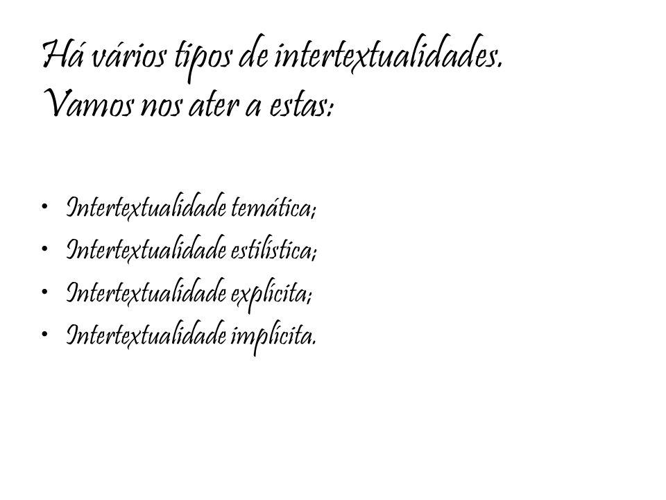 Há vários tipos de intertextualidades. Vamos nos ater a estas: