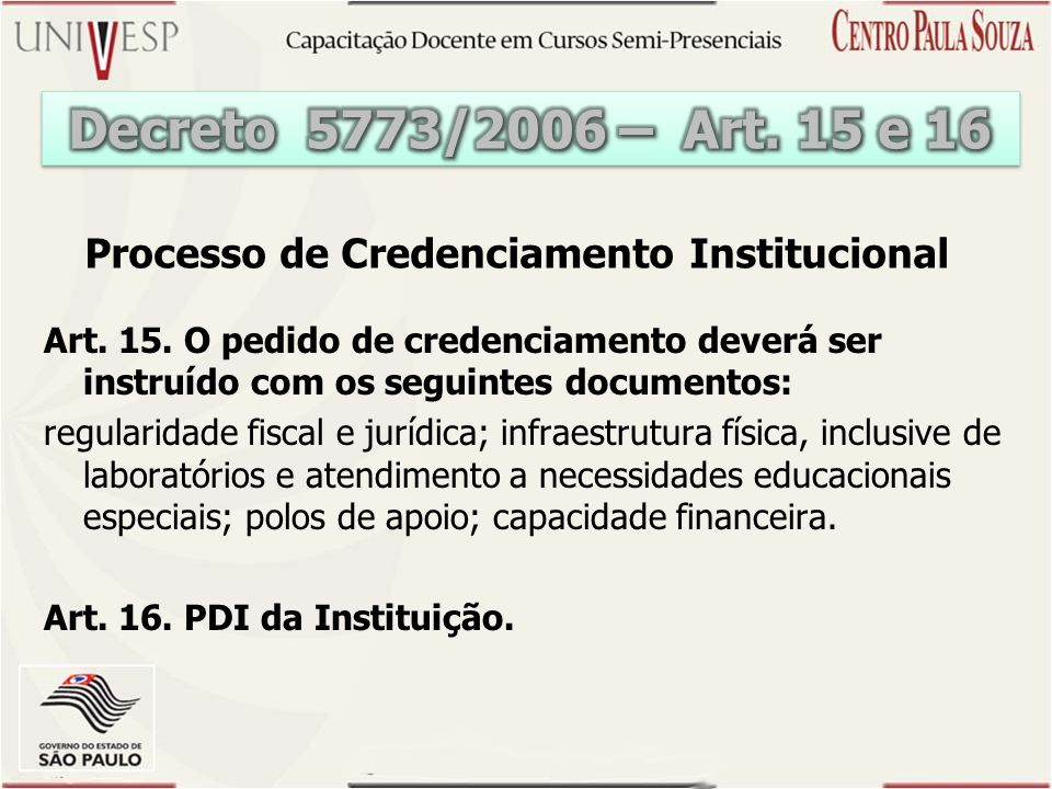 Decreto 5773/2006 – Art. 15 e 16 Processo de Credenciamento Institucional.