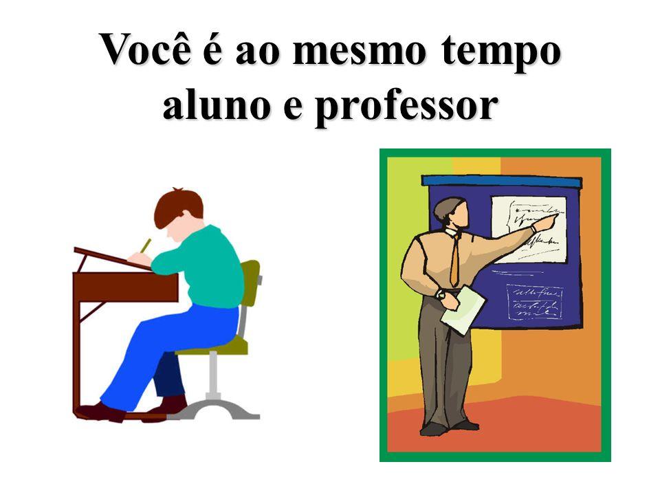 Você é ao mesmo tempo aluno e professor