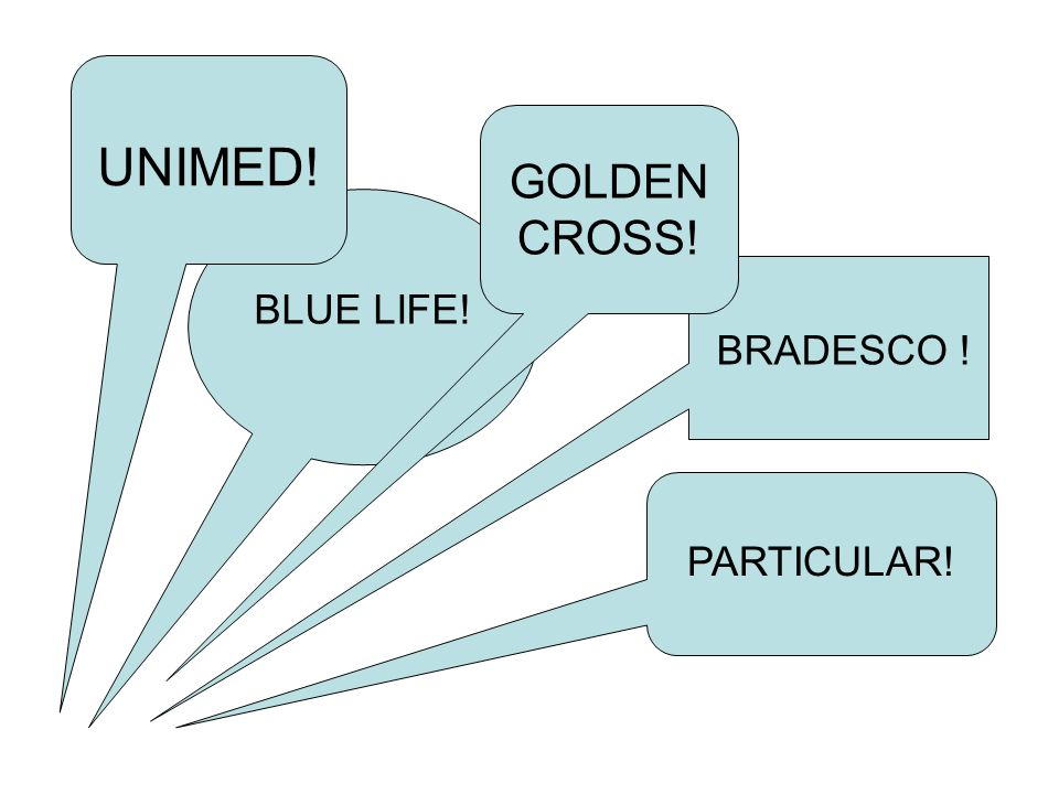 UNIMED! GOLDEN CROSS! BLUE LIFE! BRADESCO ! PARTICULAR!