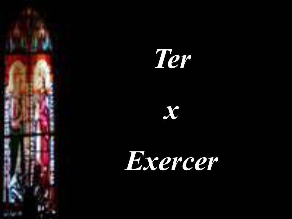 Ter x Exercer
