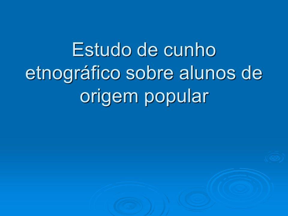 Estudo de cunho etnográfico sobre alunos de origem popular
