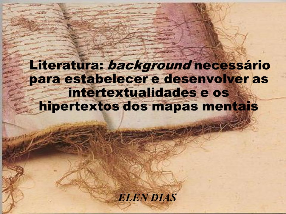 Literatura: background necessário para estabelecer e desenvolver as intertextualidades e os hipertextos dos mapas mentais