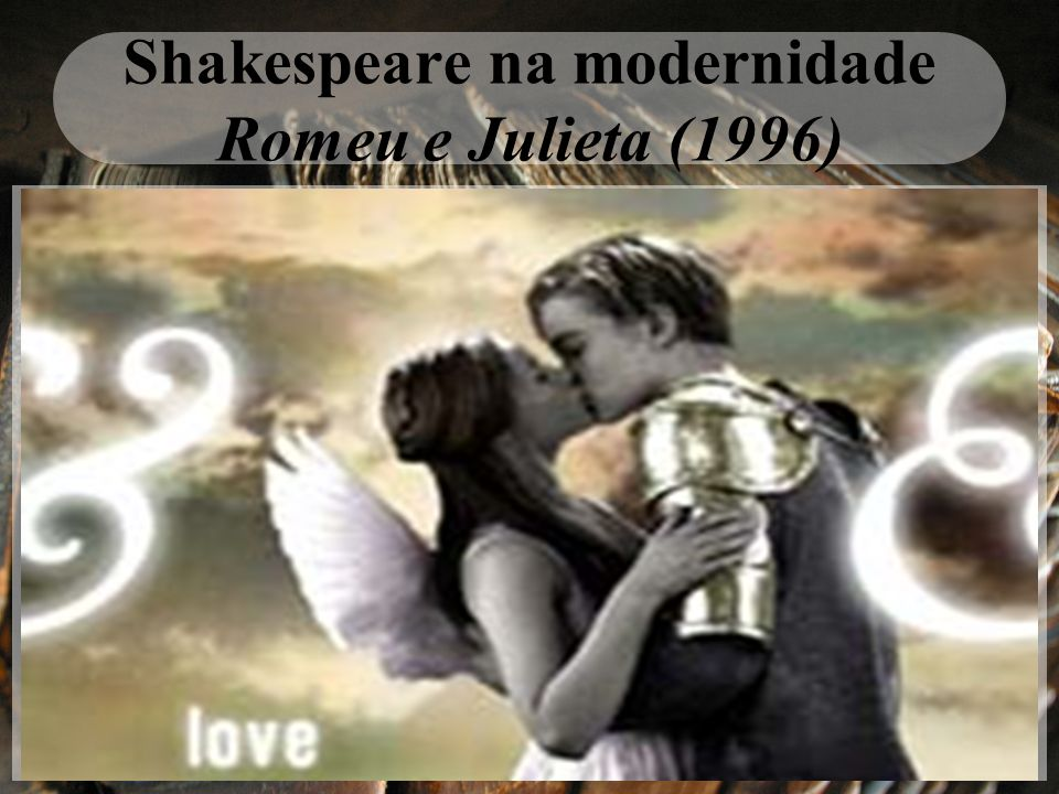 Shakespeare na modernidade Romeu e Julieta (1996)
