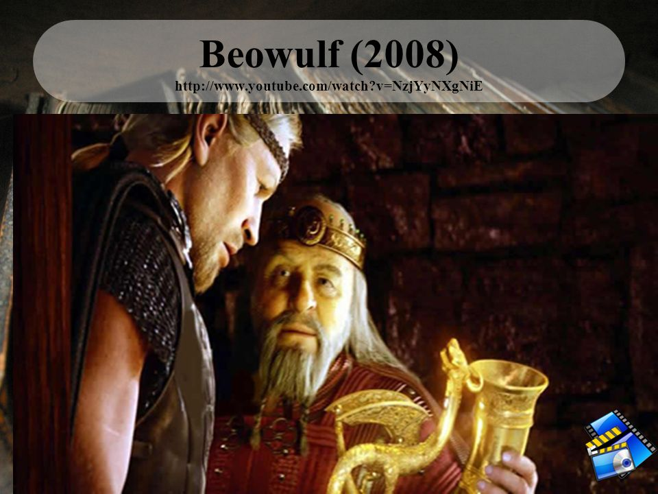 Beowulf (2008) http://www.youtube.com/watch v=NzjYyNXgNiE