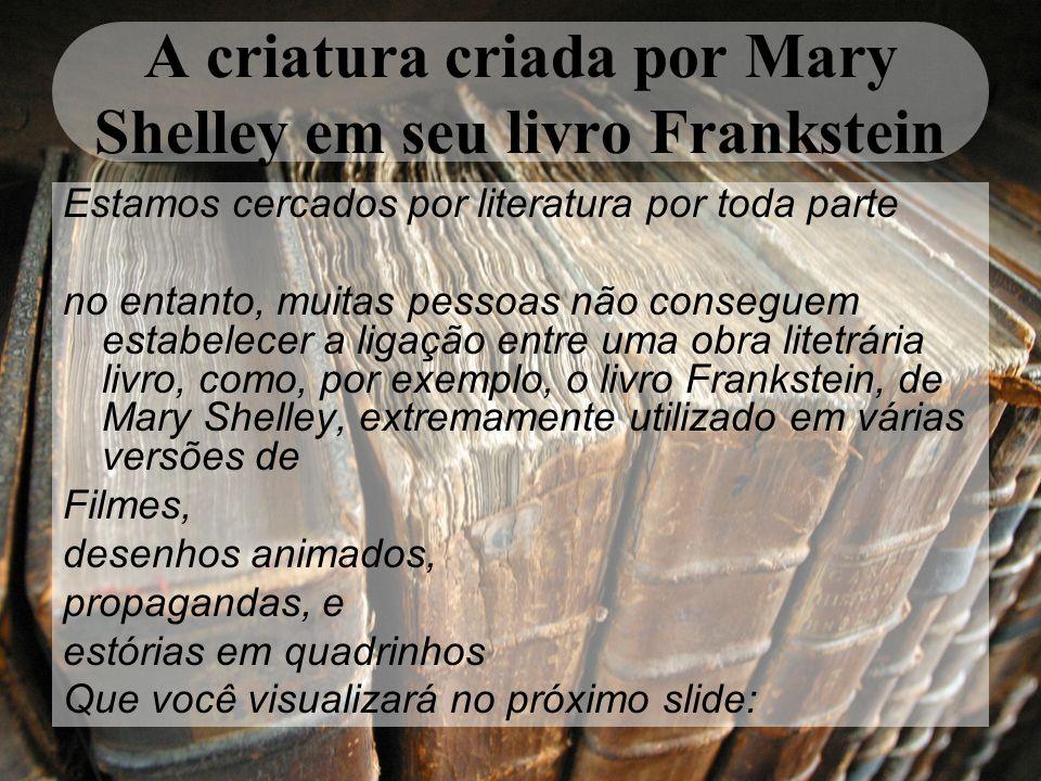 A criatura criada por Mary Shelley em seu livro Frankstein