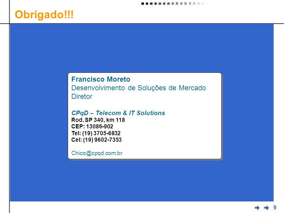 Obrigado!!! Francisco Moreto Desenvolvimento de Soluções de Mercado