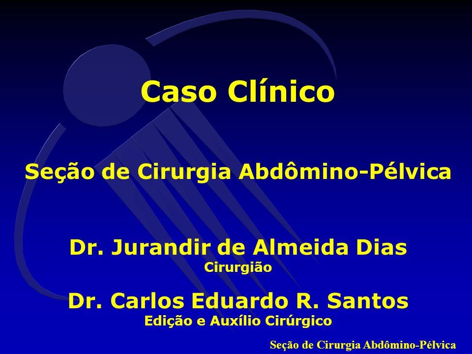 Caso Clínico Seção de Cirurgia Abdômino-Pélvica
