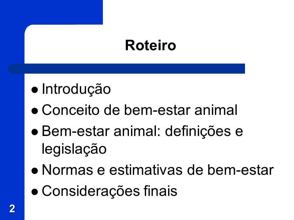 RoteiroIntrodução. Conceito de bem-estar animal. Bem-estar animal: definições e legislação. Normas e estimativas de bem-estar.