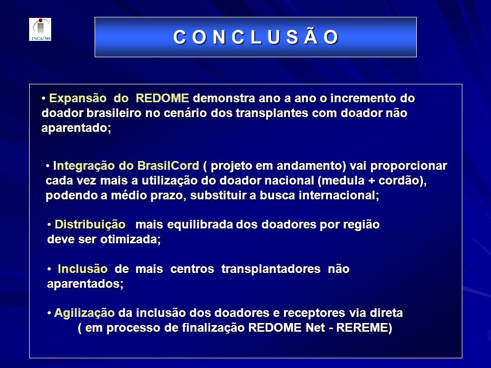 C O N C L U S Ã OExpansão do REDOME demonstra ano a ano o incremento do doador brasileiro no cenário dos transplantes com doador não aparentado;