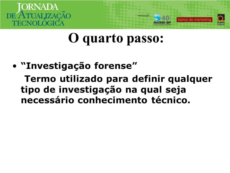 O quarto passo: Investigação forense