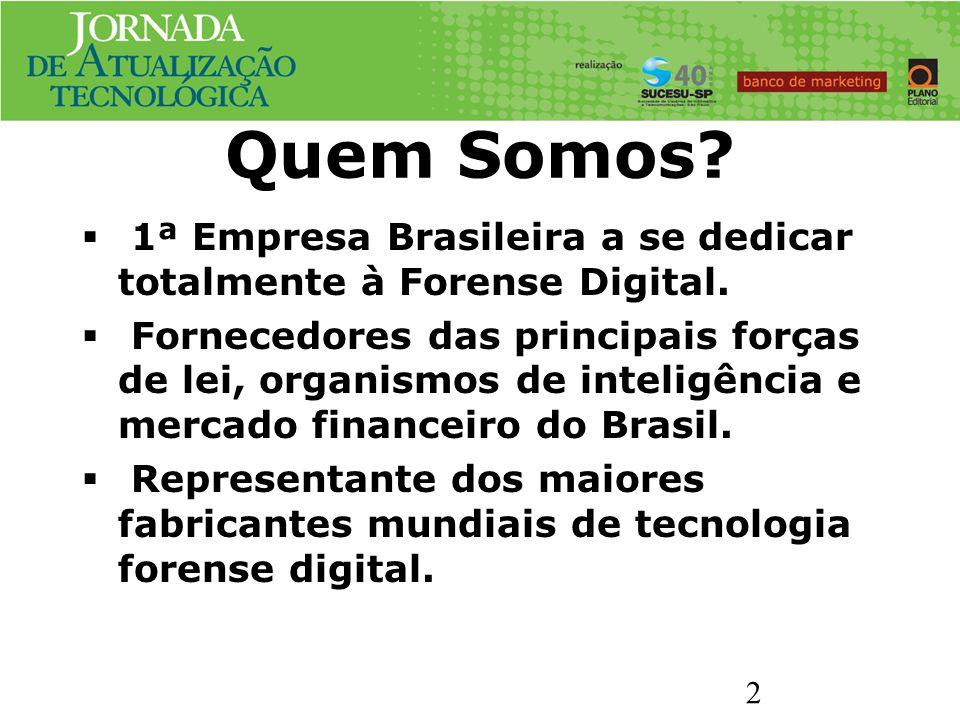 Quem Somos 1ª Empresa Brasileira a se dedicar totalmente à Forense Digital.