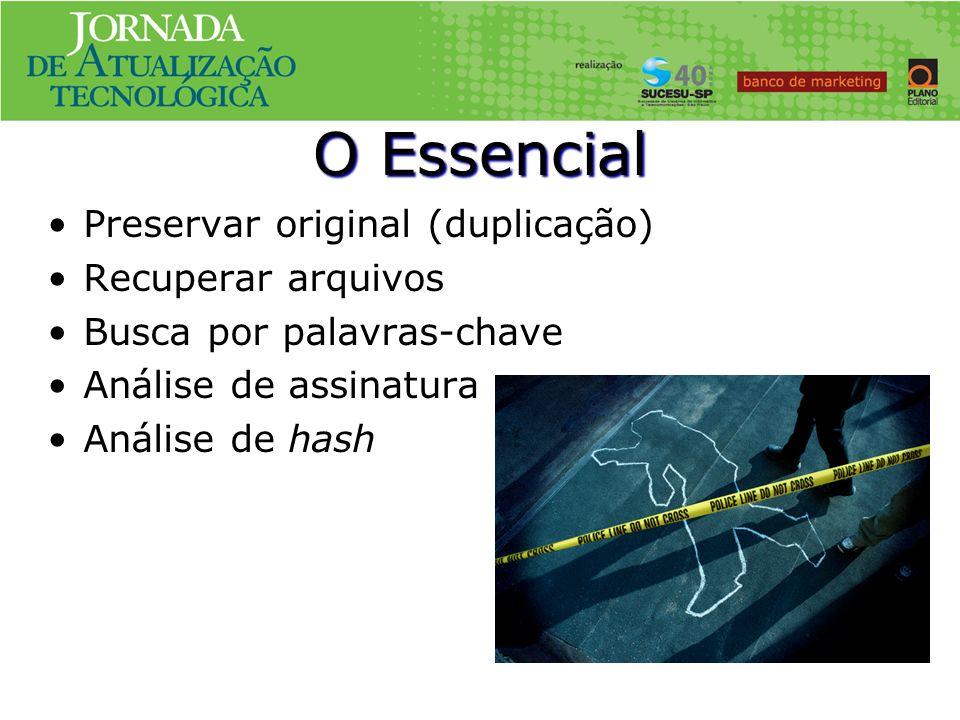O Essencial Preservar original (duplicação) Recuperar arquivos