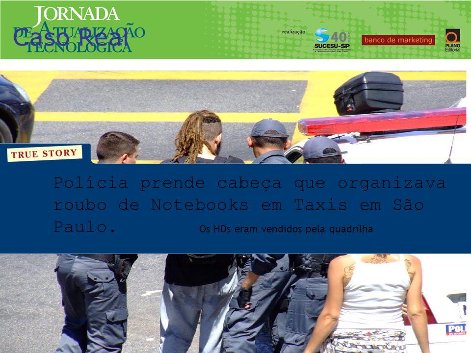 Caso Real Polícia prende cabeça que organizava roubo de Notebooks em Taxis em São Paulo. Os HDs eram vendidos pela quadrilha.