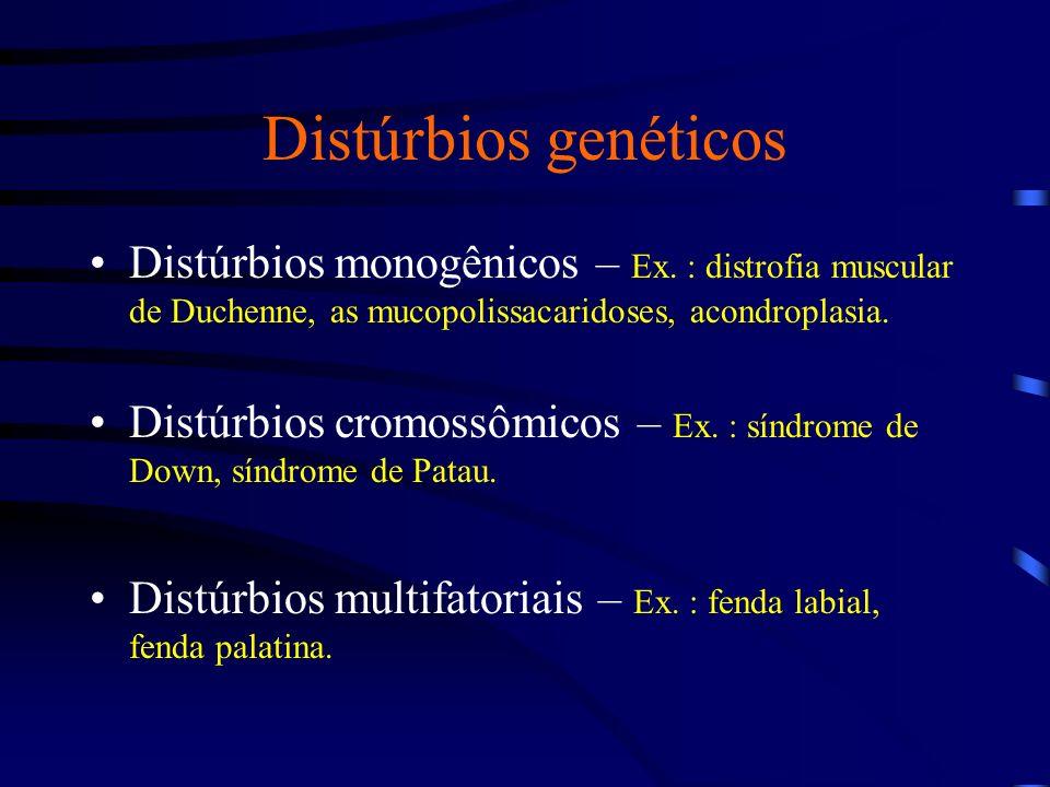 Distúrbios genéticos Distúrbios monogênicos – Ex. : distrofia muscular de Duchenne, as mucopolissacaridoses, acondroplasia.
